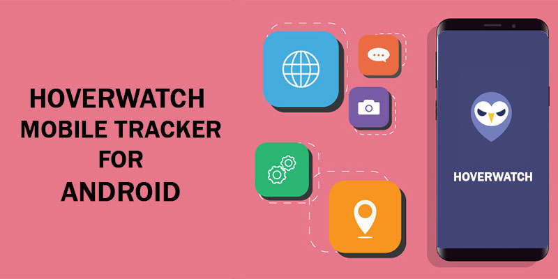 Mobile Tracker for Android Hoverwatch